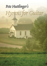Pete Huttlinger's Hymns for Guitar, Volume 1